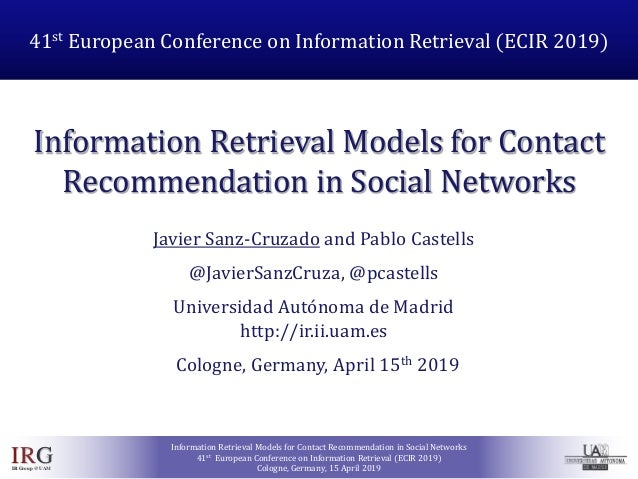 IRGIRGroup @UAM Information Retrieval Models for Contact Recommendation in Social Networks 41st European Conference on Inf...