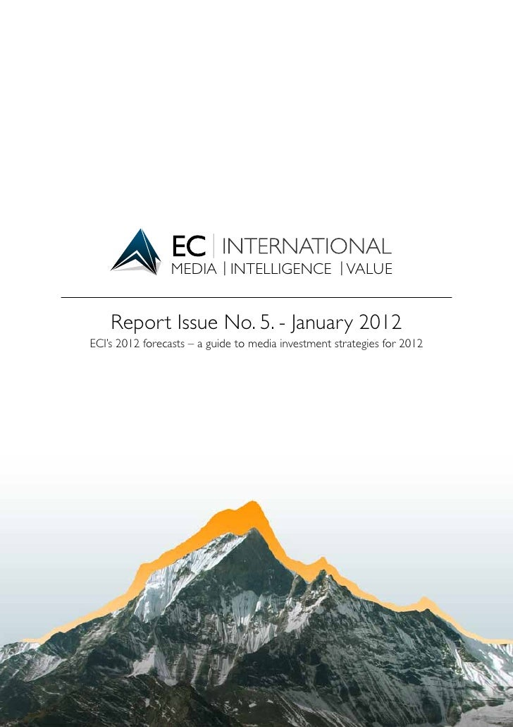 MEDIA INTELLIGENCE VALUE    Report Issue No. 5. - January 2012ECI's 2012 forecasts – a guide to media investment strategie...