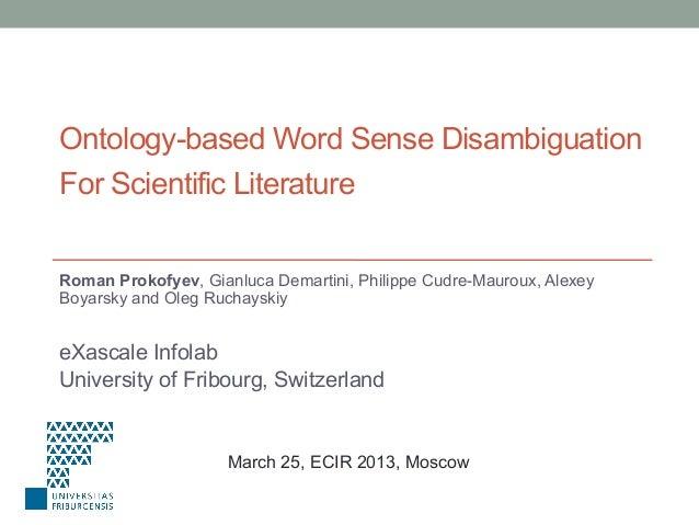 Ontology-based Word Sense Disambiguation For Scientific Literature Roman Prokofyev, Gianluca Demartini, Philippe Cudre-Mau...
