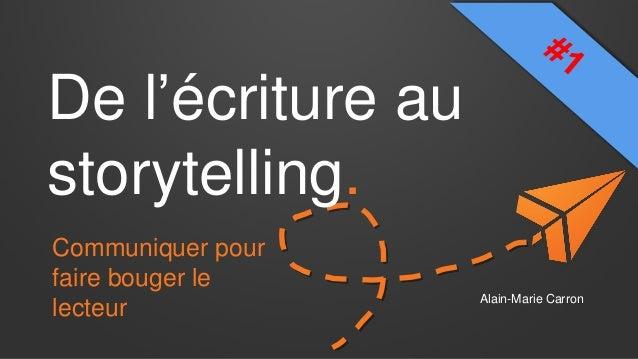 De l'écriture au storytelling. Communiquer pour faire bouger le lecteur  Alain-Marie Carron