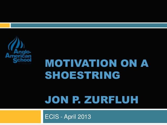 MOTIVATION ON ASHOESTRINGJON P. ZURFLUHECIS - April 2013