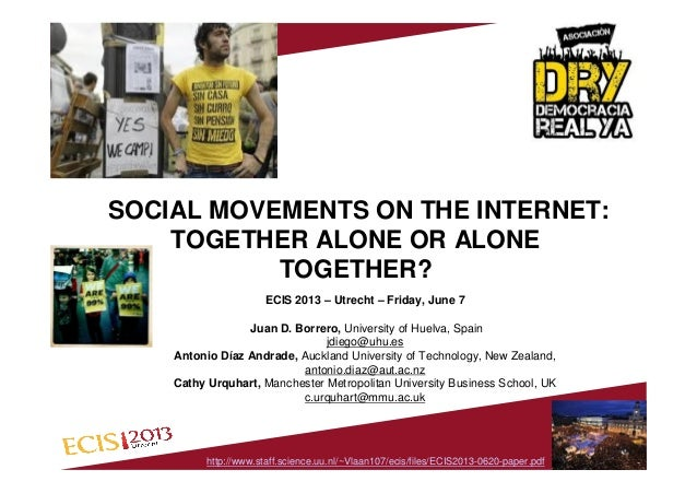 SOCIAL MOVEMENTS ON THE INTERNET:TOGETHER ALONE OR ALONETOGETHER?ECIS 2013 – Utrecht – Friday, June 7Juan D. Borrero, Univ...