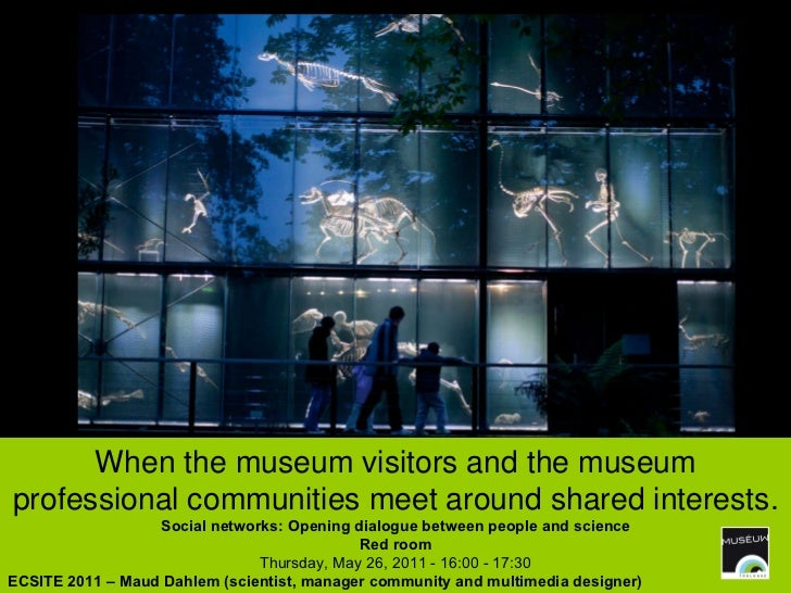 When the museum visitors and the museum professional communities meet around shared interests. Social networks: Opening di...