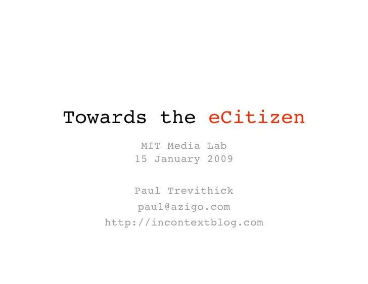 Towards the eCitizen         MIT Media Lab        15 January 2009          Paul Trevithick          paul@azigo.com    ht...