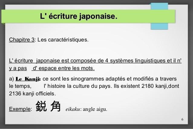 L' écriture japonaise. Chapitre 3: Les caractéristiques. L' écriture japonaise est composée de 4 systèmes linguistiques et...