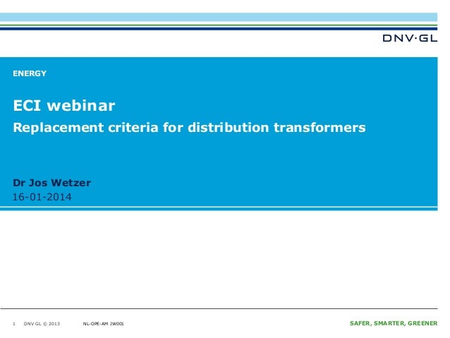 ENERGY  ECI webinar Replacement criteria for distribution transformers  Dr Jos Wetzer 16-01-2014  1  DNV GL © 2013  NL-OPE...