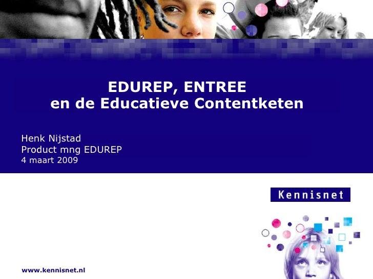 EDUREP, ENTREEen de Educatieve Contentketen<br />Henk Nijstad<br />Product mng EDUREP<br />4 maart 2009<br />
