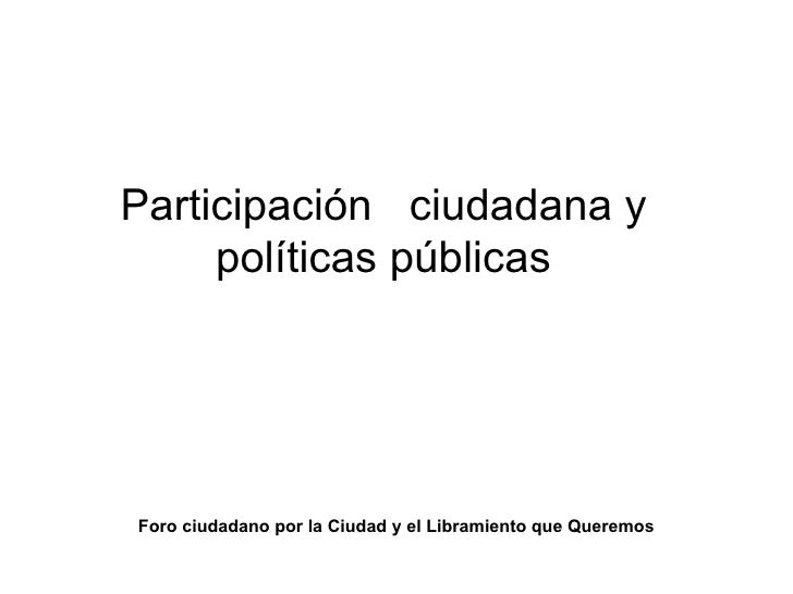 Foro ciudadano por la Ciudad y el Libramiento que Queremos Participación  ciudadana y políticas públicas
