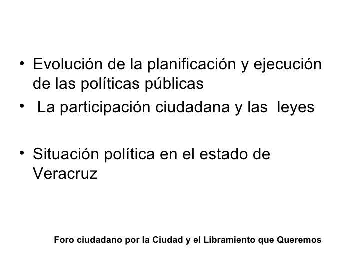 Foro ciudadano por la Ciudad y el Libramiento que Queremos <ul><li>Evolución de la planificación y ejecución de las políti...