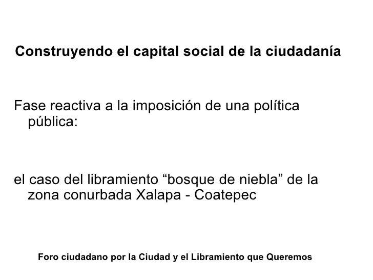 Foro ciudadano por la Ciudad y el Libramiento que Queremos <ul><li>Construyendo el capital social de la ciudadanía </li></...