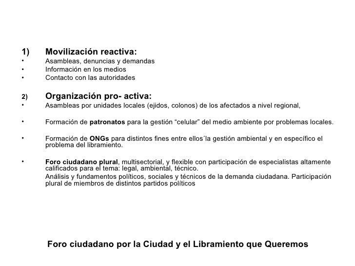 Foro ciudadano por la Ciudad y el Libramiento que Queremos <ul><li>Movilización reactiva:  </li></ul><ul><li>Asambleas, de...