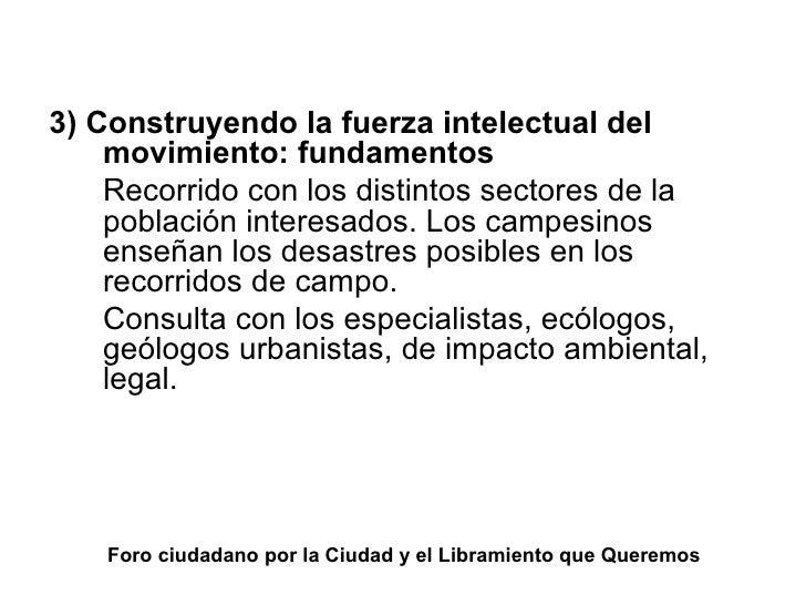 Foro ciudadano por la Ciudad y el Libramiento que Queremos <ul><li>3) Construyendo la fuerza intelectual del movimiento: f...