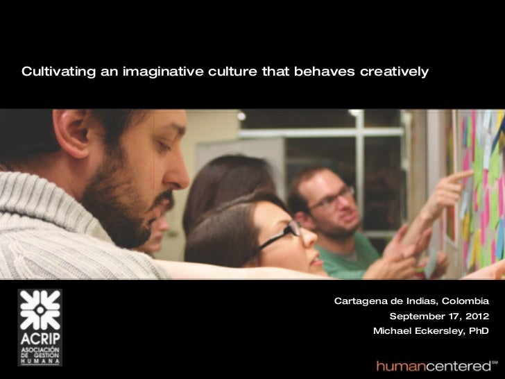 Cultivating an imaginative culture that behaves creatively                                            Cartagena de Indias,...