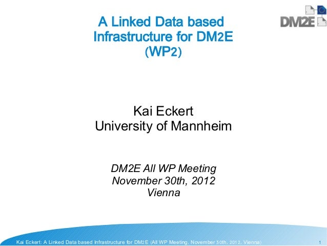 A Linked Data based                               Infrastructure for DM2E                                        (WP2)    ...