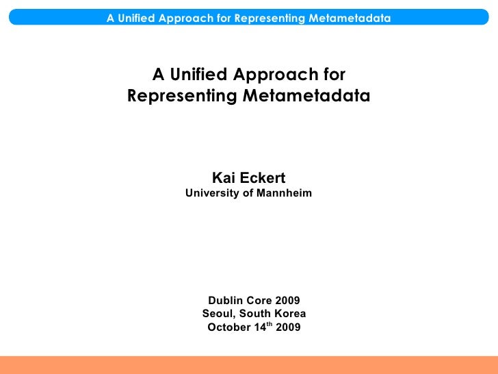 A Unified Approach for Representing Metametadata                       A Unified Approach for                 Representing...