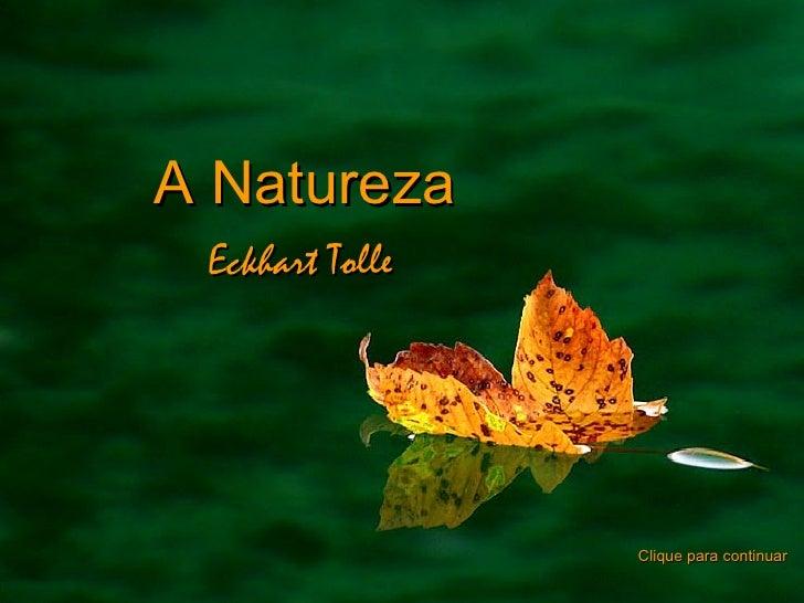 A Natureza Eckhart Tolle                 Clique para continuar