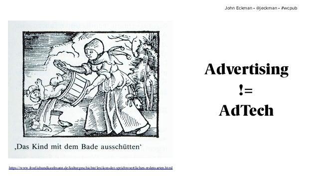 Advertising != AdTech https://www.froelichundkaufmann.de/kulturgeschichte/lexikon-der-sprichwoertlichen-redensarten.html J...