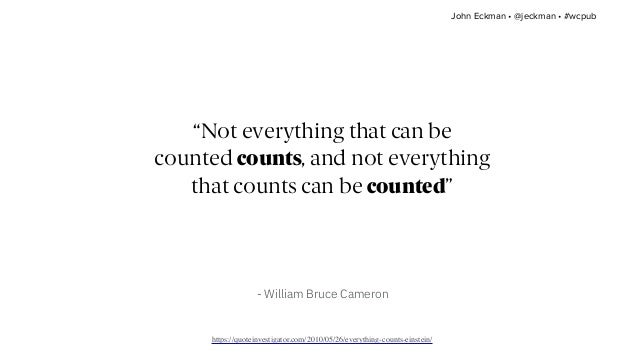 """""""Not everything that can be counted counts, and not everything that counts can be counted"""" - William Bruce Cameron https:/..."""