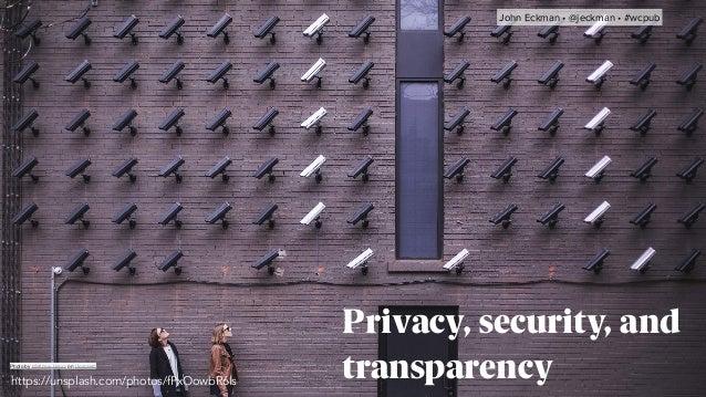 John Eckman •@jeckman •#wcpub Privacy, security, and transparencyPhoto byMatthew HenryonUnsplash https://unsplash.com...