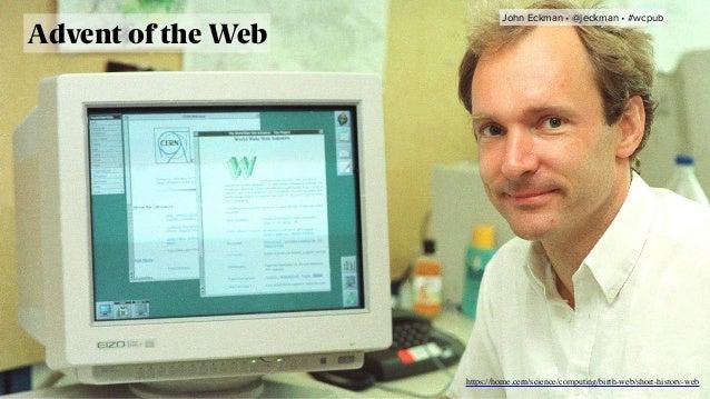 Advent of the Web https://home.cern/science/computing/birth-web/short-history-web John Eckman •@jeckman •#wcpub