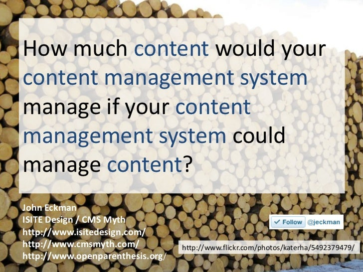 How much content would yourcontent management systemmanage if your contentmanagement system couldmanage content?John Eckma...