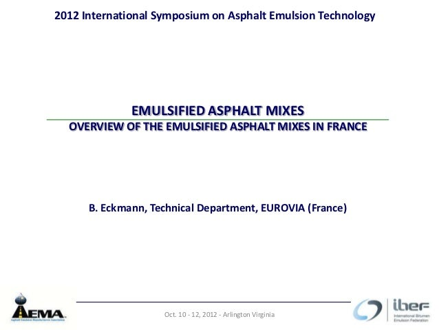 2012 International Symposium on Asphalt Emulsion Technology              EMULSIFIED ASPHALT MIXES  OVERVIEW OF THE EMULSIF...