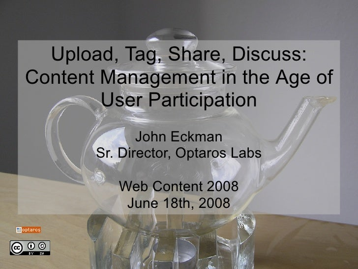 Upload, Tag, Share, Discuss: Content Management in the Age of         User Participation               John Eckman        ...