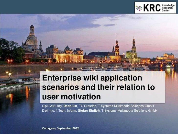 Enterprise wiki applicationscenarios and their relation touser motivationDipl.-Wirt.-Ing. Dada Lin, TU Dresden, T-Systems ...