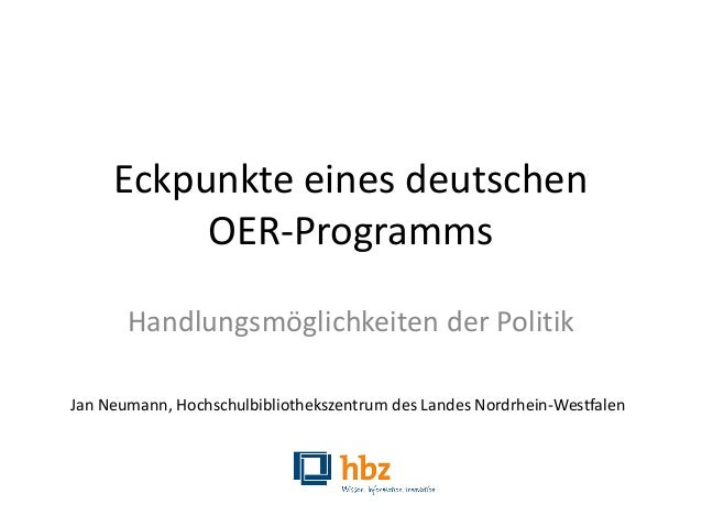 Eckpunkte eines deutschen OER-Programms Handlungsmöglichkeiten der Politik Jan Neumann, Hochschulbibliothekszentrum des La...