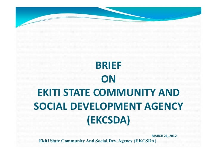BRIEF              ON EKITI STATE COMMUNITY ANDSOCIAL DEVELOPMENT AGENCY           (EKCSDA)                               ...