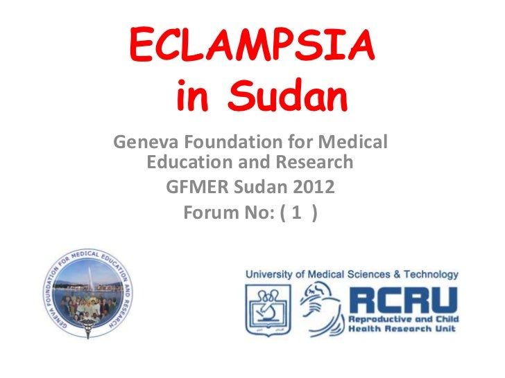 ECLAMPSIA   in SudanGeneva Foundation for Medical   Education and Research     GFMER Sudan 2012       Forum No: ( 1 )