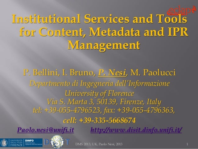 Institutional Services and Tools for Content, Metadata and IPR Management P. Bellini, I. Bruno, P. Nesi, M. Paolucci Depar...
