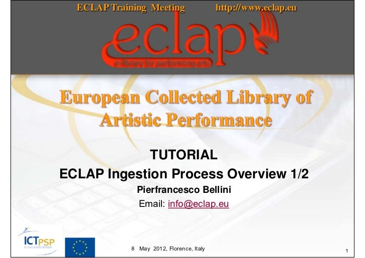 ECLAP Training Meeting                   http://www.eclap.eu             TUTORIALECLAP Ingestion Process Overview 1/2     ...