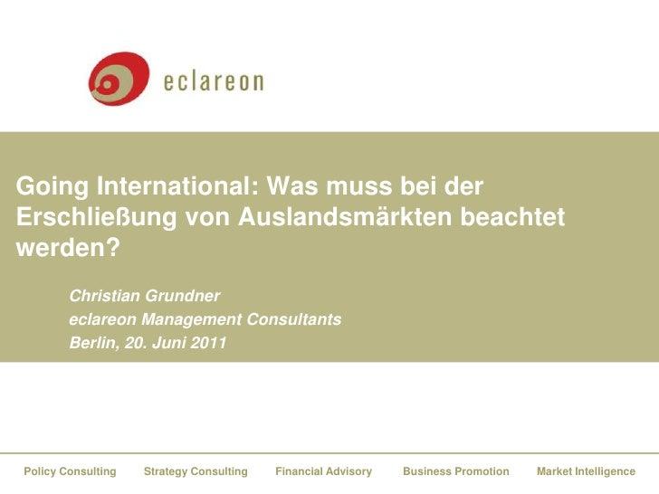Christian Grundner<br />eclareon Management Consultants<br />Berlin, 31. Mai 2011<br />Going International: Was muss bei d...
