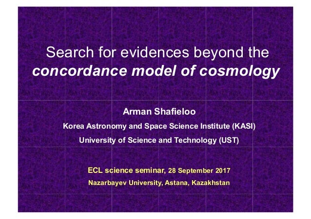 Search for evidences beyond the concordance model of cosmology Arman Shafieloo Korea Astronomy and Space Science Institute...