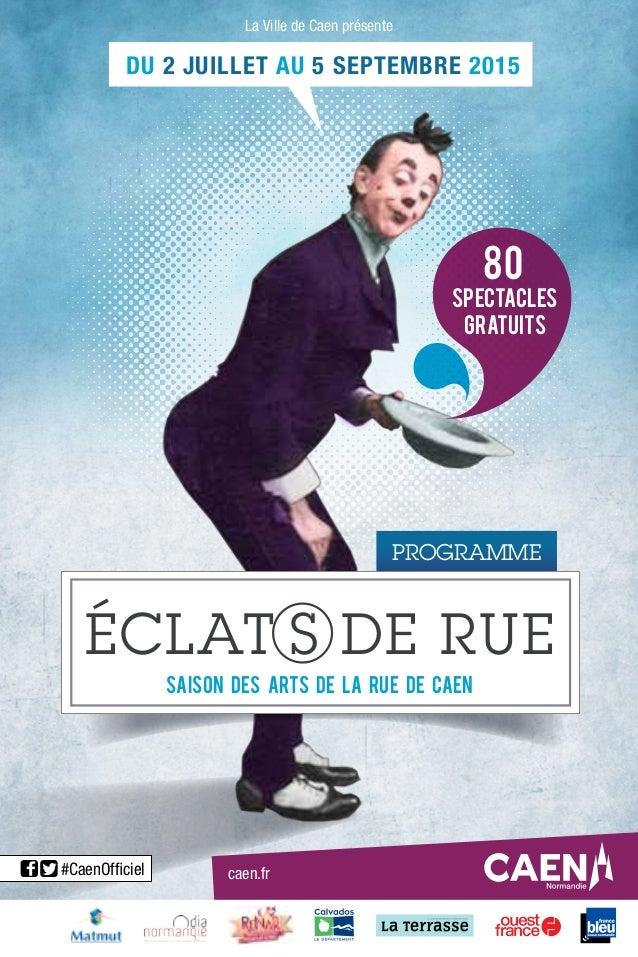 80 spectacles gratuits SAISON DES ARTS DE LA RUE DE CAEN ÉCLAT S DE RUE DU 2 JUILLET AU 5 SEPTEMBRE 2015 #CaenOfficiel La V...
