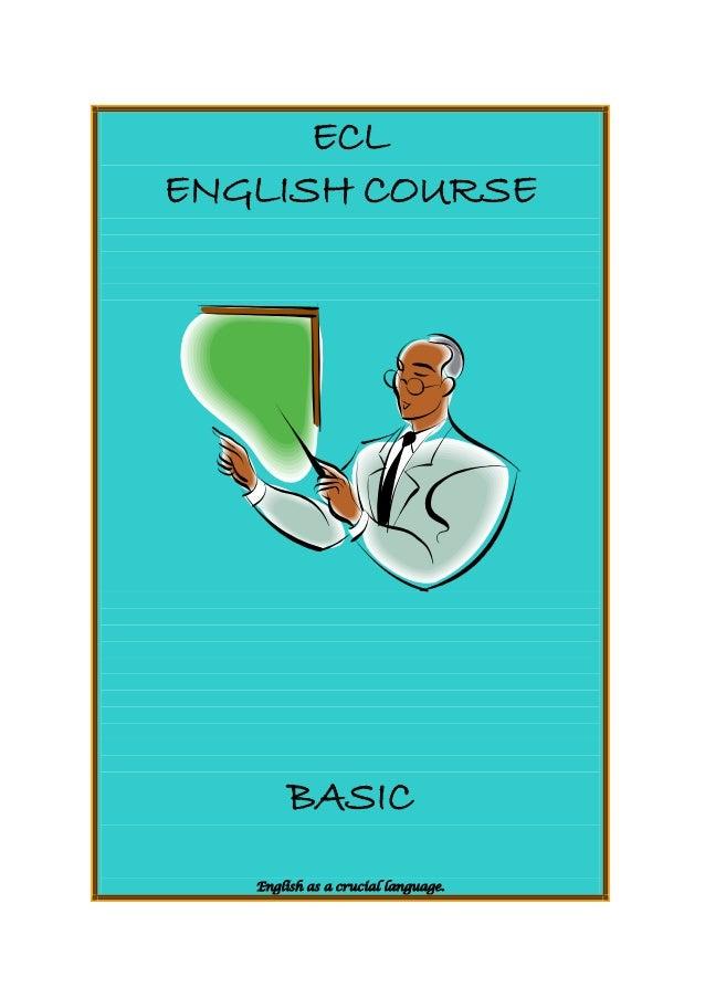 ECL ENGLISH COURSE BASIC English as a crucial language.