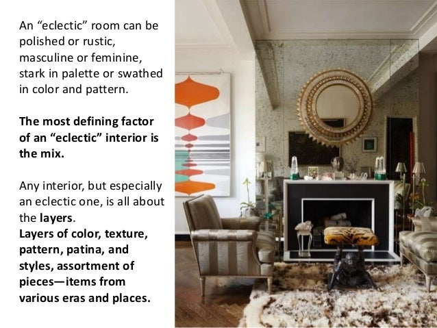 """An """"eclectic"""" room can be polished or rustic, masculine or feminine, stark in palette or swathed in color and pattern. The..."""