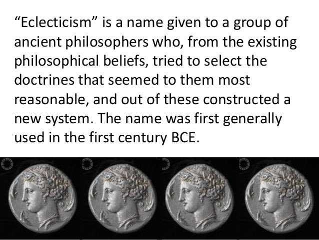 """""""Eclecticism"""" is a name given to a group of ancient philosophers who, from the existing philosophical beliefs, tried to se..."""