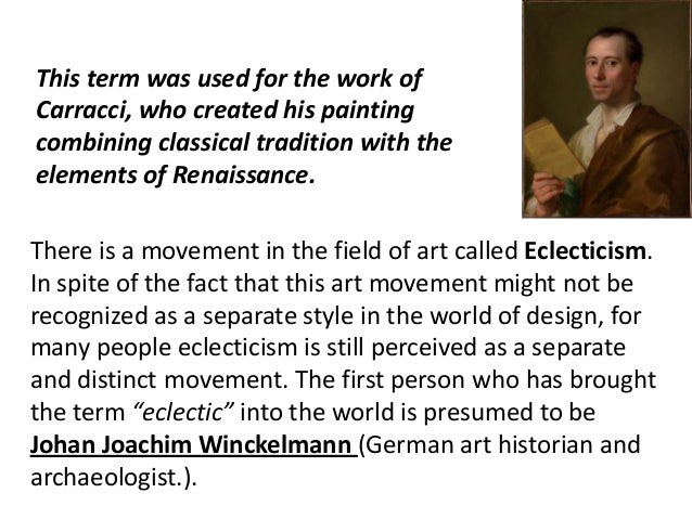 There is a movement in the field of art called Eclecticism. In spite of the fact that this art movement might not be recog...