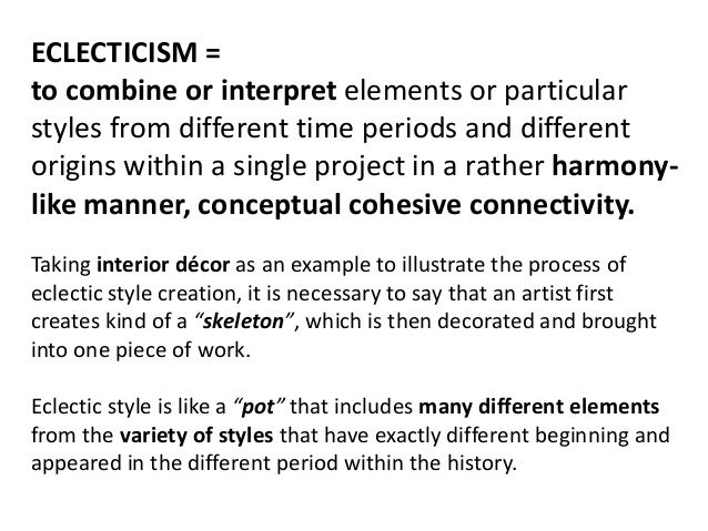ECLECTICISM = to combine or interpret elements or particular styles from different time periods and different origins with...