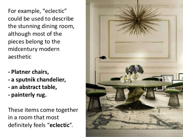 """For example, """"eclectic"""" could be used to describe the stunning dining room, although most of the pieces belong to the midc..."""