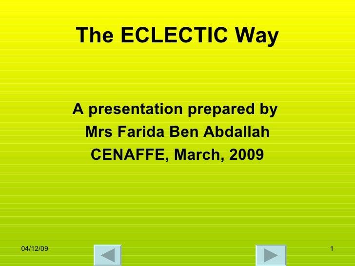 The ECLECTIC Way A presentation prepared by  Mrs Farida Ben Abdallah CENAFFE, March, 2009