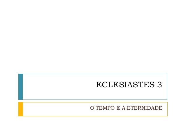 ECLESIASTES 3 O TEMPO E A ETERNIDADE