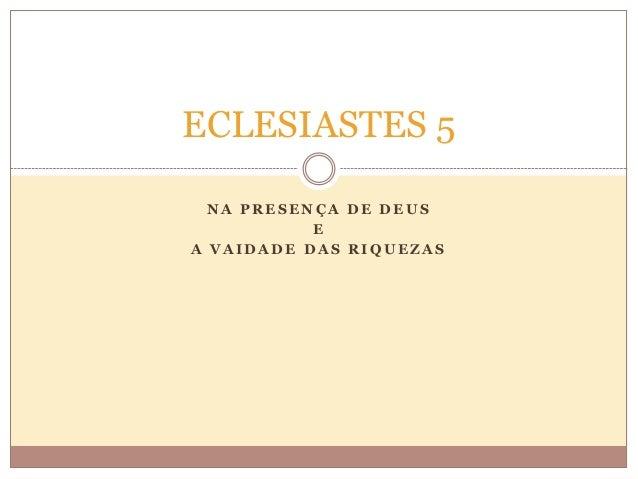 ECLESIASTES 5 NA PRESENÇA DE DEUS E A VAIDADE DAS RIQUEZAS