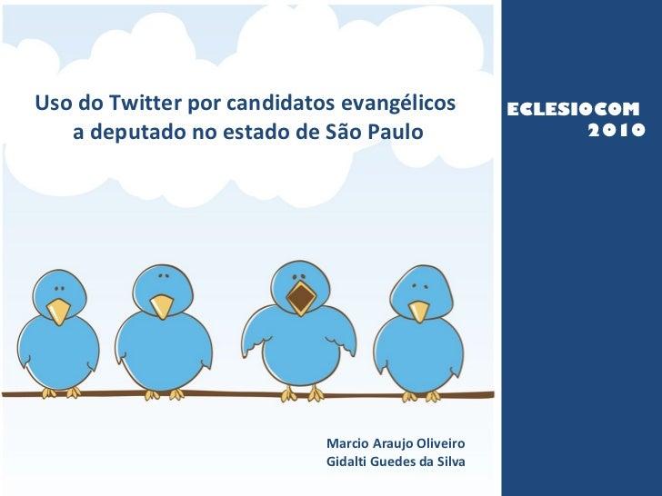 abertura Uso do Twitter por candidatos evangélicos  a deputado no estado de São Paulo Marcio Araujo Olive ir o Gidalti Gue...