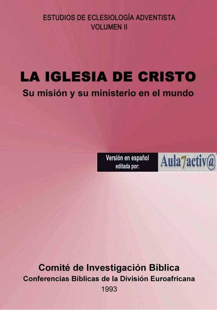 ESTUDIOS DE ECLESIOLOGÍA ADVENTISTA               VOLUMEN II  LA IGLESIA DE CRISTO Su misión y su ministerio en el mundo  ...