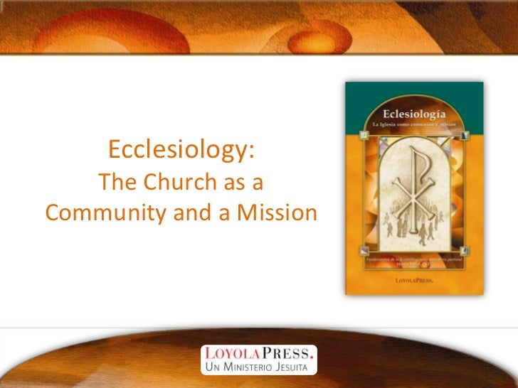 Ecclesiology:The Church as a Community and a Mission<br />