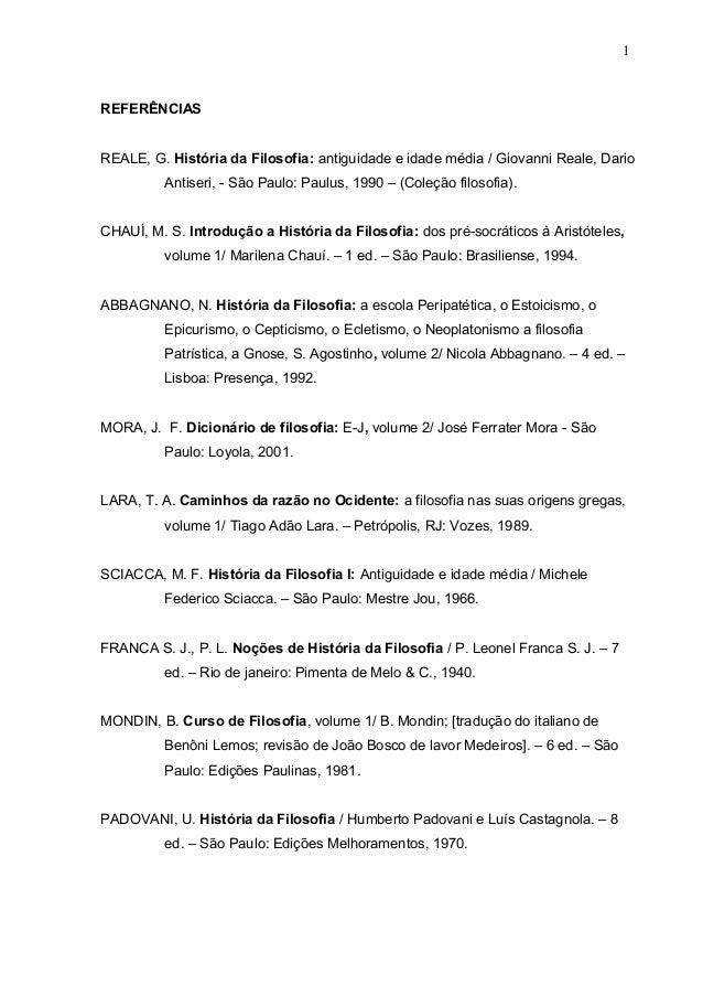 REFERÊNCIASREALE, G. História da Filosofia: antiguidade e idade média / Giovanni Reale, DarioAntiseri, - São Paulo: Paulus...