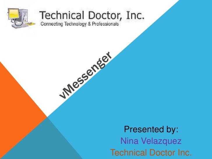 vMessenger<br />Presented by:<br />Nina Velazquez<br />Technical Doctor Inc.<br />